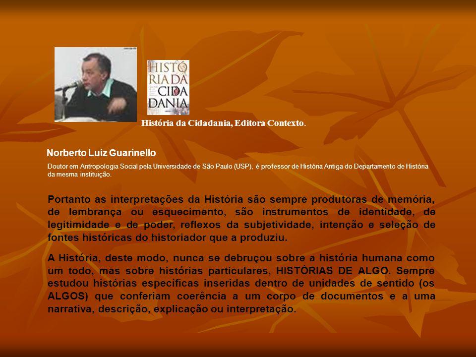 Norberto Luiz Guarinello Portanto as interpretações da História são sempre produtoras de memória, de lembrança ou esquecimento, são instrumentos de id