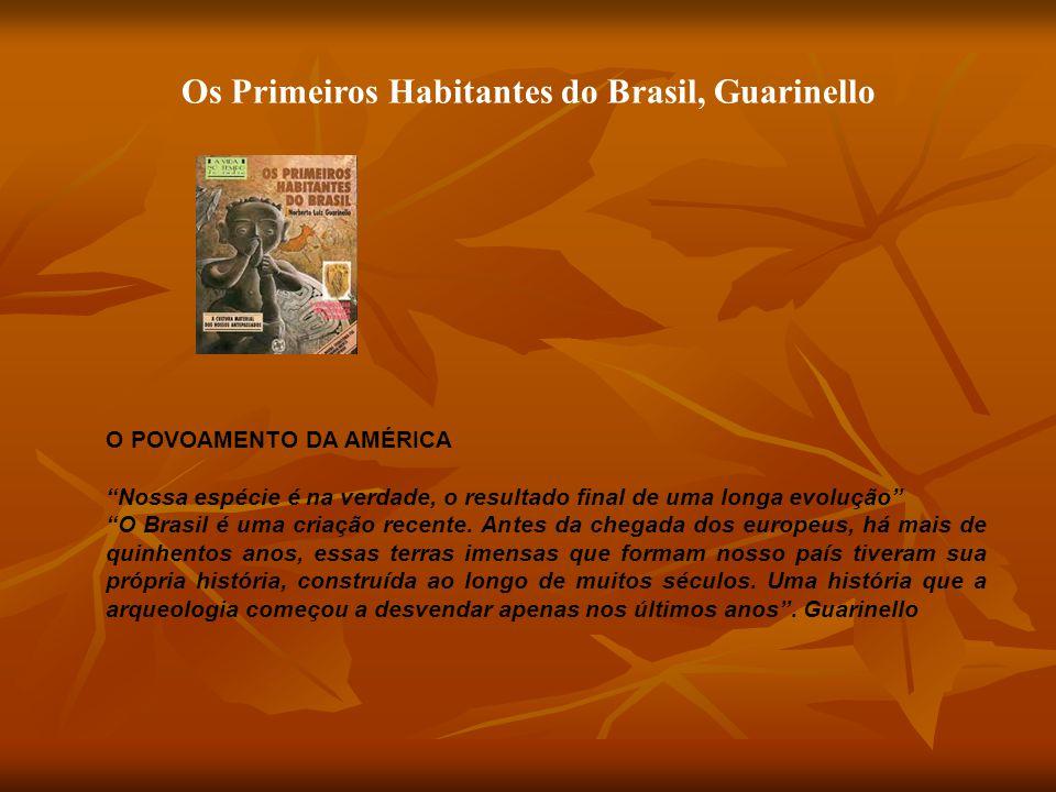 """O POVOAMENTO DA AMÉRICA """"Nossa espécie é na verdade, o resultado final de uma longa evolução"""" """"O Brasil é uma criação recente. Antes da chegada dos eu"""