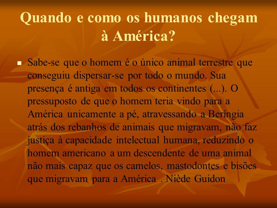 Quando e como os humanos chegam à América? Sabe-se que o homem é o único animal terrestre que conseguiu dispersar-se por todo o mundo. Sua presença é