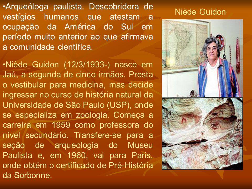 Niède Guidon Arqueóloga paulista. Descobridora de vestígios humanos que atestam a ocupação da América do Sul em período muito anterior ao que afirmava
