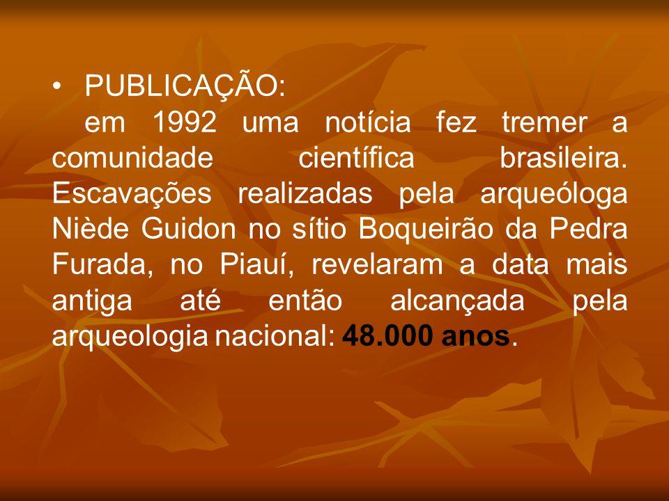 PUBLICAÇÃO: em 1992 uma notícia fez tremer a comunidade científica brasileira. Escavações realizadas pela arqueóloga Niède Guidon no sítio Boqueirão d
