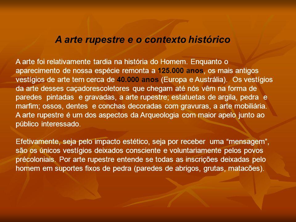 A arte rupestre e o contexto histórico A arte foi relativamente tardia na história do Homem. Enquanto o aparecimento de nossa espécie remonta a 125.00