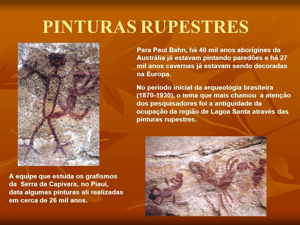 PINTURAS RUPESTRES No período inicial da arqueologia brasileira (1870-1930), o tema que mais chamou a atenção dos pesquisadores foi a antiguidade da o