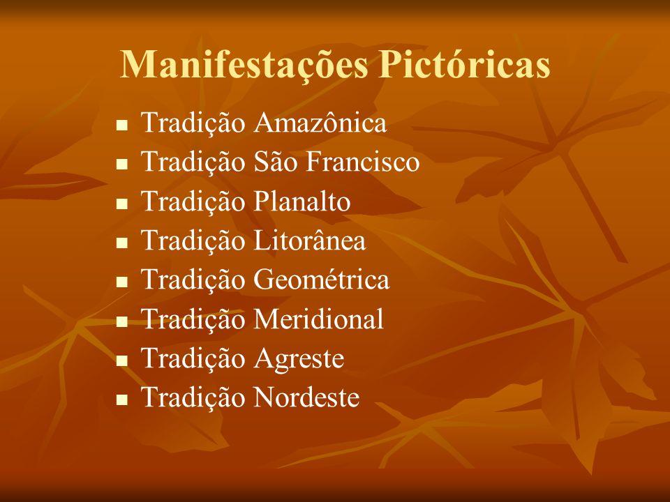 Manifestações Pictóricas Tradição Amazônica Tradição São Francisco Tradição Planalto Tradição Litorânea Tradição Geométrica Tradição Meridional Tradiç