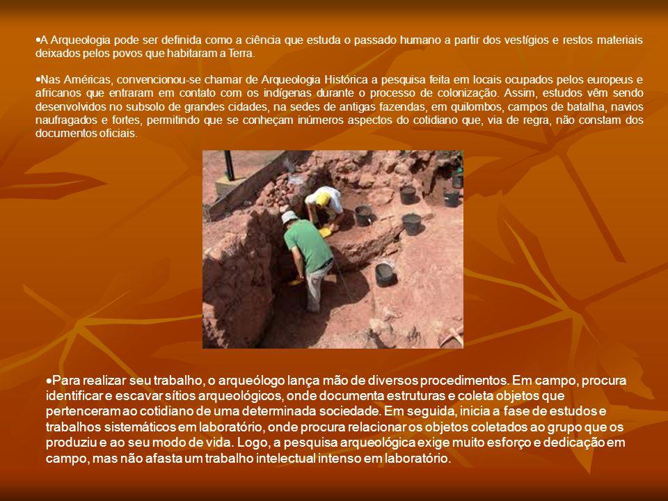  A Arqueologia pode ser definida como a ciência que estuda o passado humano a partir dos vestígios e restos materiais deixados pelos povos que habita