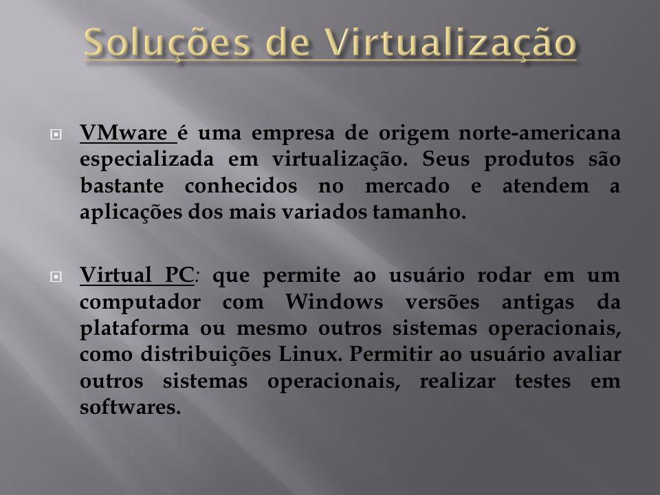  VMware é uma empresa de origem norte-americana especializada em virtualização. Seus produtos são bastante conhecidos no mercado e atendem a aplicaçõ
