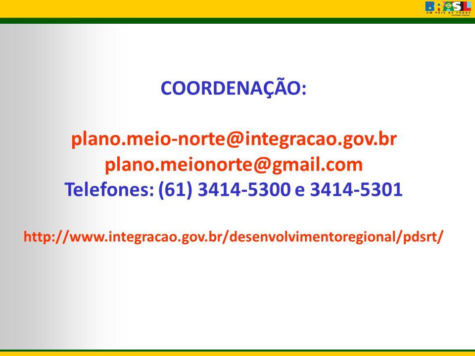 COORDENAÇÃO: plano.meio-norte@integracao.gov.br plano.meionorte@gmail.com Telefones: (61) 3414-5300 e 3414-5301 http://www.integracao.gov.br/desenvolv