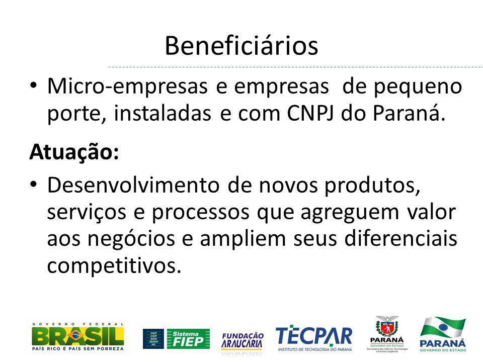 Beneficiários Micro-empresas e empresas de pequeno porte, instaladas e com CNPJ do Paraná. Atuação: Desenvolvimento de novos produtos, serviços e proc