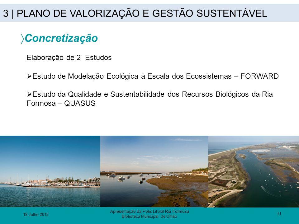 3 | PLANO DE VALORIZAÇÃO E GESTÃO SUSTENTÁVEL 11  Concretização Elaboração de 2 Estudos  Estudo de Modelação Ecológica à Escala dos Ecossistemas – F