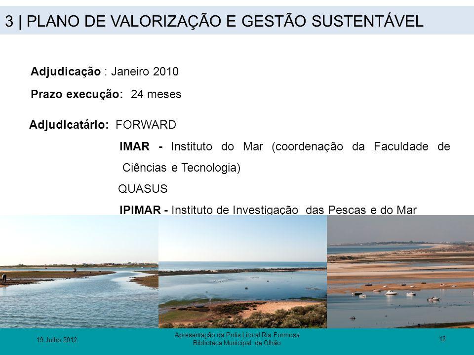 3 | PLANO DE VALORIZAÇÃO E GESTÃO SUSTENTÁVEL 12 Adjudicação : Janeiro 2010 Prazo execução: 24 meses Adjudicatário: FORWARD IMAR - Instituto do Mar (c