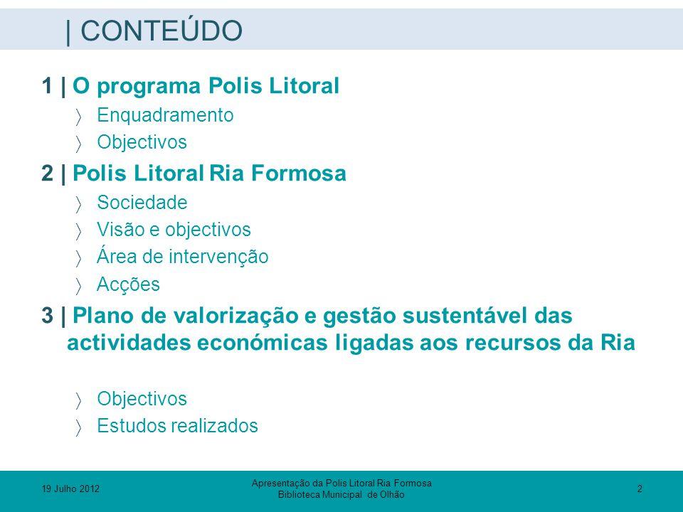 | CONTEÚDO 1 | O programa Polis Litoral  Enquadramento  Objectivos 2 | Polis Litoral Ria Formosa  Sociedade  Visão e objectivos  Área de interven