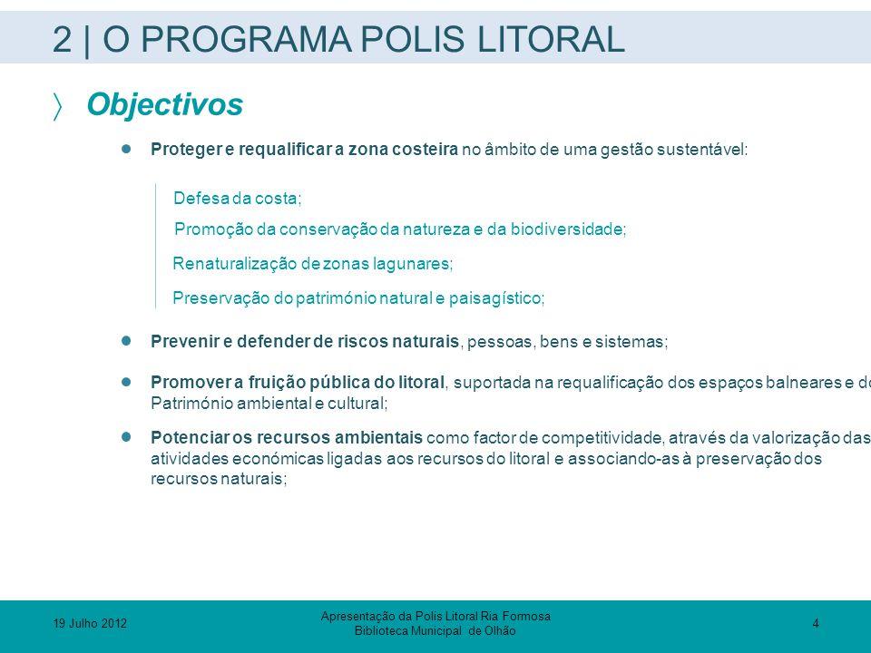 2 | O PROGRAMA POLIS LITORAL  Objectivos Proteger e requalificar a zona costeira no âmbito de uma gestão sustentável: Defesa da costa; Promoção da co