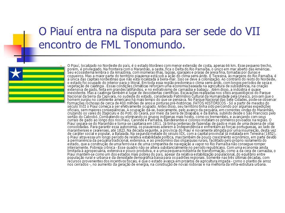 O Piauí entra na disputa para ser sede do VII encontro de FML Tonomundo. O Piauí, localizado no Nordeste do país, é o estado litorâneo com menor exten
