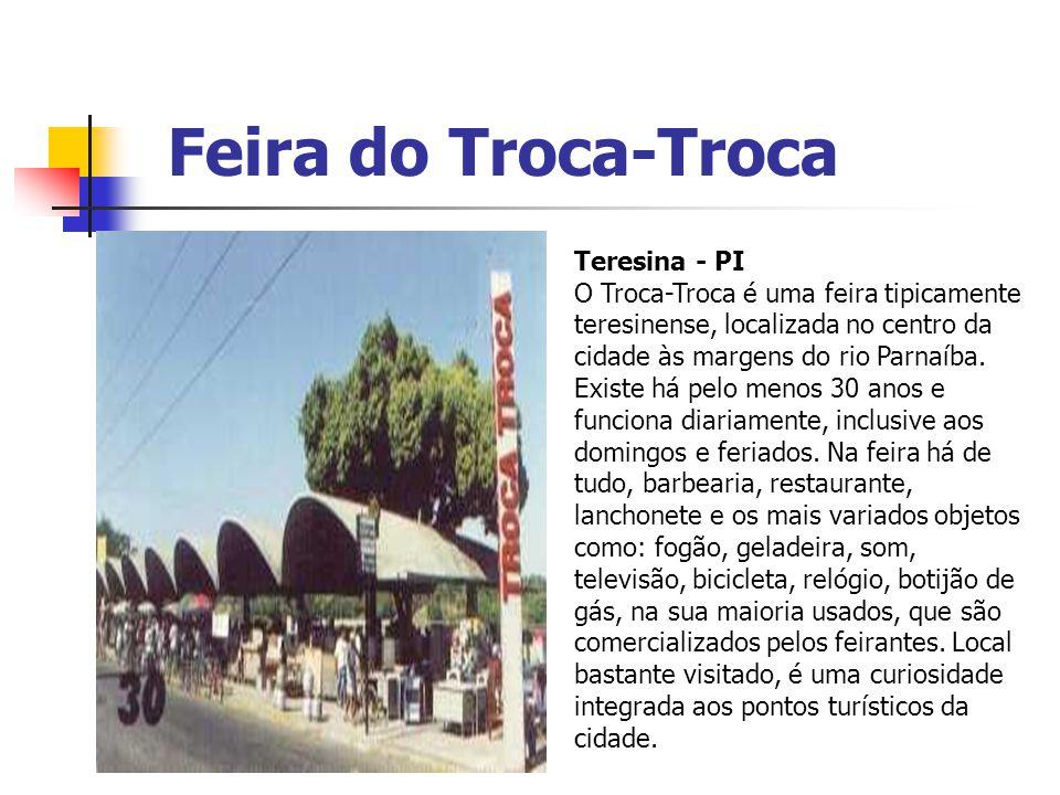 Feira do Troca-Troca Teresina - PI O Troca-Troca é uma feira tipicamente teresinense, localizada no centro da cidade às margens do rio Parnaíba. Exist