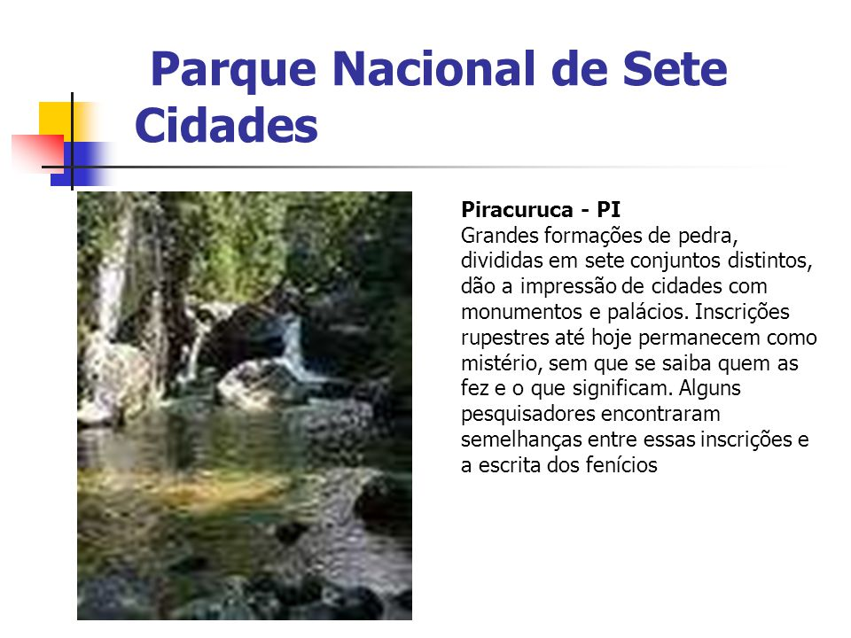 Parque Nacional de Sete Cidades Piracuruca - PI Grandes formações de pedra, divididas em sete conjuntos distintos, dão a impressão de cidades com monu