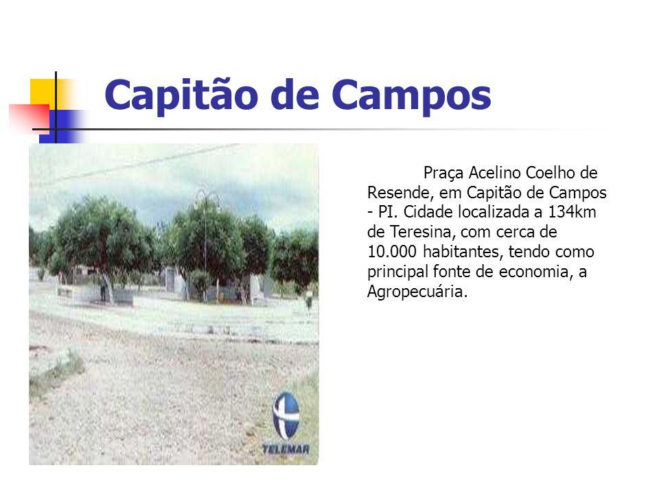 Capitão de Campos Praça Acelino Coelho de Resende, em Capitão de Campos - PI. Cidade localizada a 134km de Teresina, com cerca de 10.000 habitantes, t