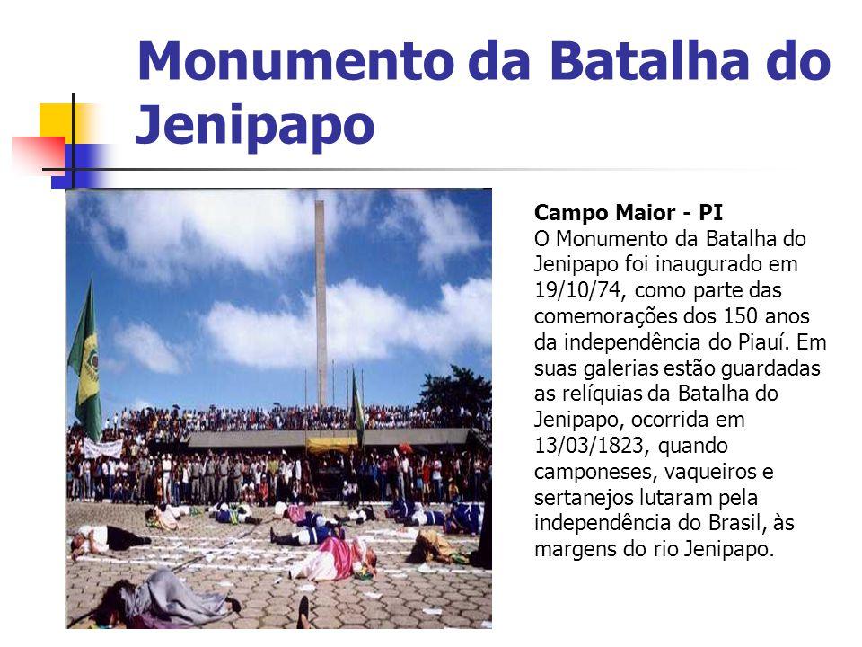 Monumento da Batalha do Jenipapo Campo Maior - PI O Monumento da Batalha do Jenipapo foi inaugurado em 19/10/74, como parte das comemorações dos 150 a