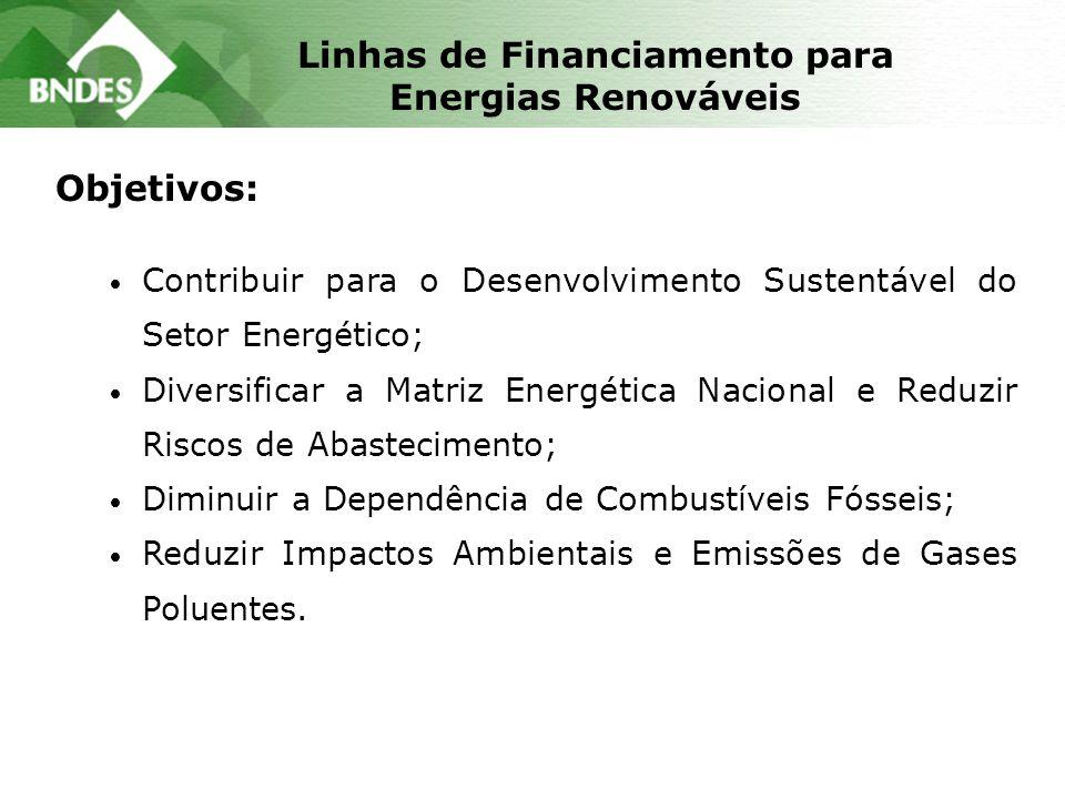 Linhas de Financiamento para Energias Renováveis Objetivos: Contribuir para o Desenvolvimento Sustentável do Setor Energético; Diversificar a Matriz E