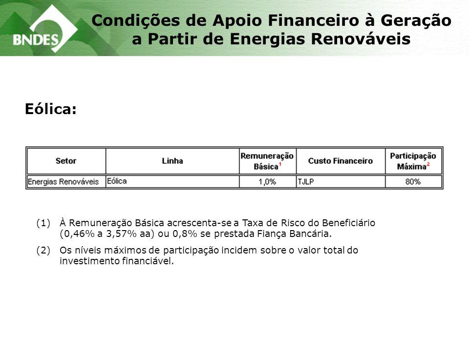 Condições de Apoio Financeiro à Geração a Partir de Energias Renováveis Eólica: (1)À Remuneração Básica acrescenta-se a Taxa de Risco do Beneficiário