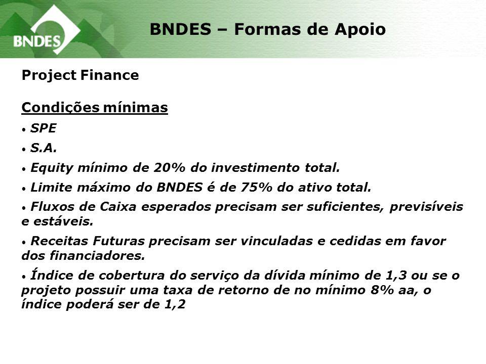 Project Finance Condições mínimas SPE S.A. Equity mínimo de 20% do investimento total. Limite máximo do BNDES é de 75% do ativo total. Fluxos de Caixa