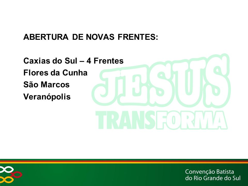 ABERTURA DE NOVAS FRENTES: Caxias do Sul – 4 Frentes Flores da Cunha São Marcos Veranópolis