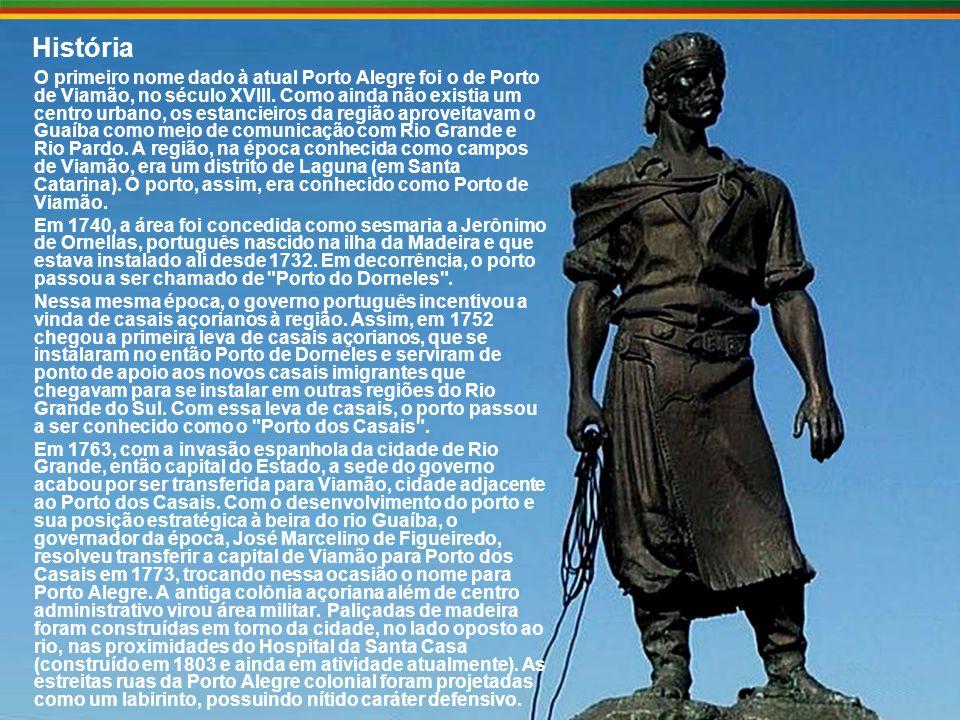 História O primeiro nome dado à atual Porto Alegre foi o de Porto de Viamão, no século XVIII.
