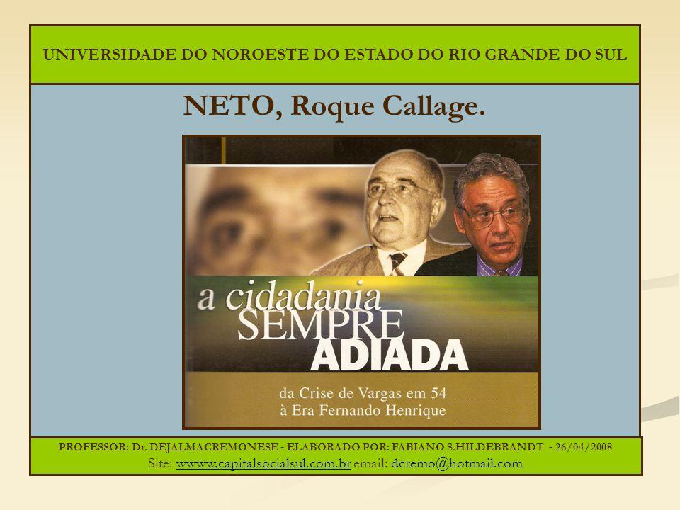 NETO, Roque Callage. PROFESSOR: Dr. DEJALMACREMONESE - ELABORADO POR: FABIANO S.HILDEBRANDT - 26/04/2008 Site: wwww.capitalsocialsul.com.br email: dcr
