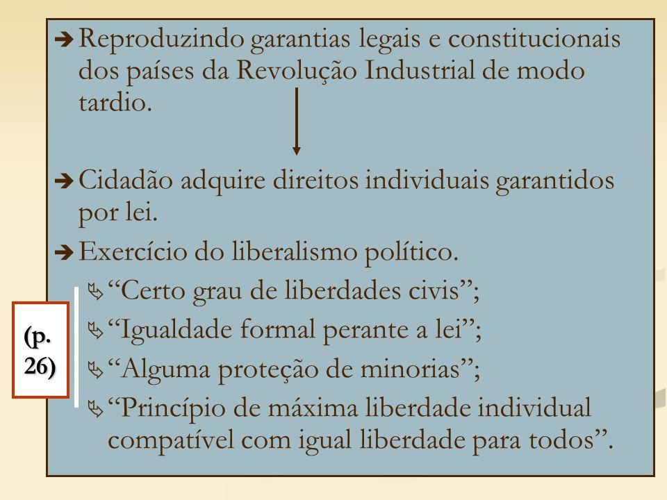   Reproduzindo garantias legais e constitucionais dos países da Revolução Industrial de modo tardio.   Cidadão adquire direitos individuais garant