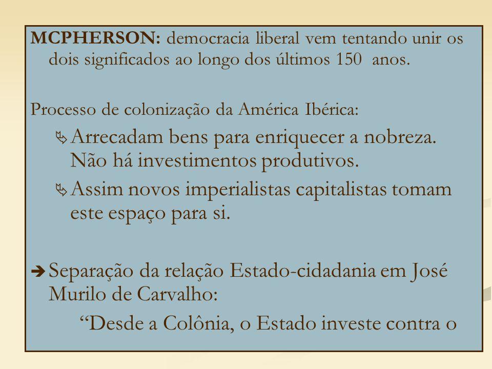 MCPHERSON: democracia liberal vem tentando unir os dois significados ao longo dos últimos 150 anos. Processo de colonização da América Ibérica:   Ar