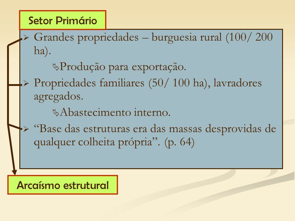   Grandes propriedades – burguesia rural (100/ 200 ha).   Produção para exportação.   Propriedades familiares (50/ 100 ha), lavradores agregados