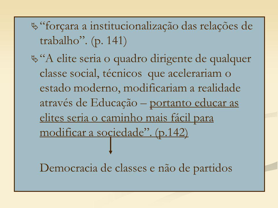 """  """"forçara a institucionalização das relações de trabalho"""". (p. 141)   """"A elite seria o quadro dirigente de qualquer classe social, técnicos que a"""