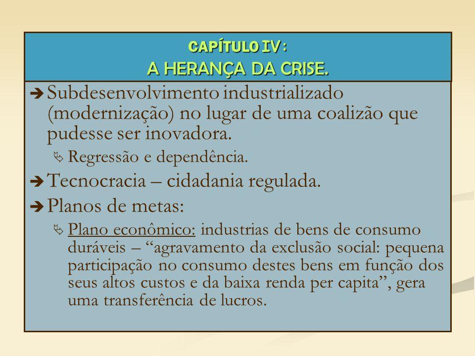   Subdesenvolvimento industrializado (modernização) no lugar de uma coalizão que pudesse ser inovadora.   Regressão e dependência.   Tecnocracia