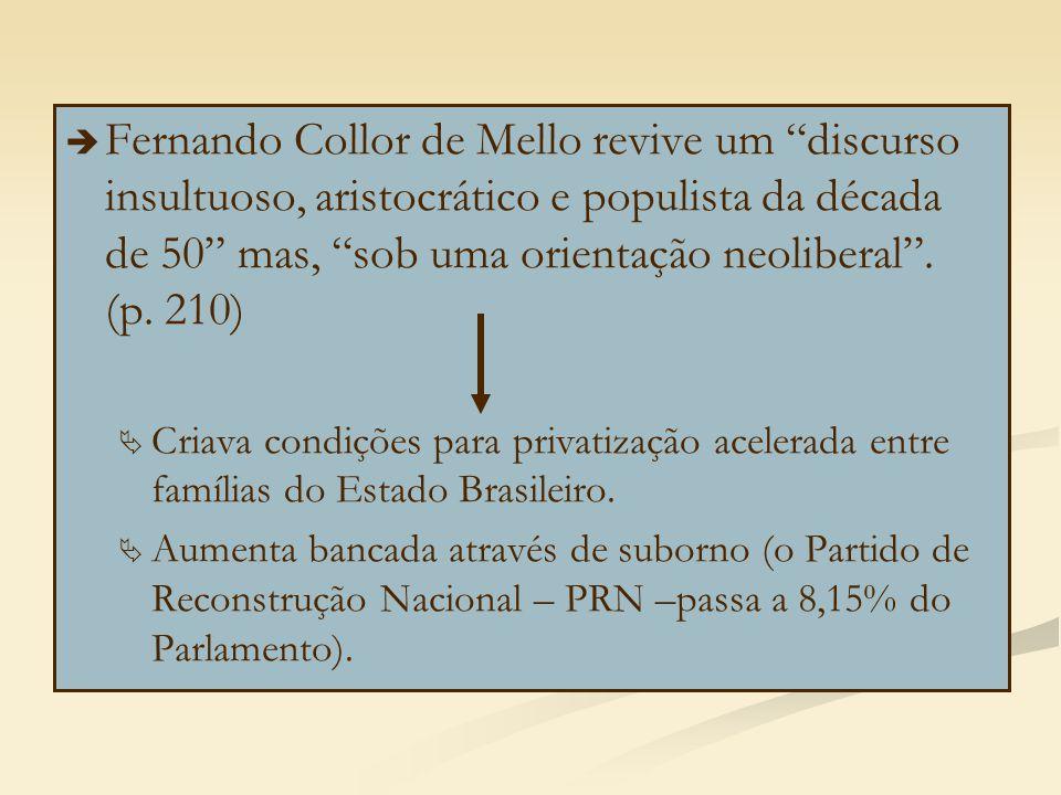 """  Fernando Collor de Mello revive um """"discurso insultuoso, aristocrático e populista da década de 50"""" mas, """"sob uma orientação neoliberal"""". (p. 210)"""