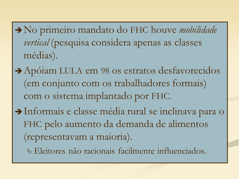   No primeiro mandato do FHC houve mobilidade vertical (pesquisa considera apenas as classes médias).   Apóiam LULA em 98 os estratos desfavorecid