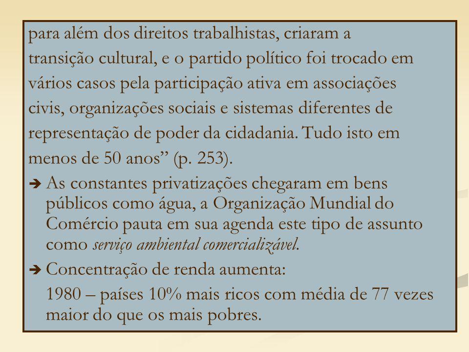 para além dos direitos trabalhistas, criaram a transição cultural, e o partido político foi trocado em vários casos pela participação ativa em associações civis, organizações sociais e sistemas diferentes de representação de poder da cidadania.