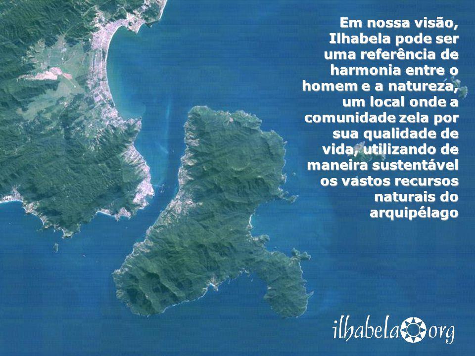 Em nossa visão, Ilhabela pode ser uma referência de harmonia entre o homem e a natureza, um local onde a comunidade zela por sua qualidade de vida, ut