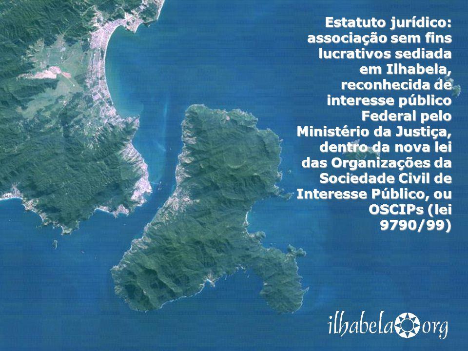 Estatuto jurídico: associação sem fins lucrativos sediada em Ilhabela, reconhecida de interesse público Federal pelo Ministério da Justiça, dentro da nova lei das Organizações da Sociedade Civil de Interesse Público, ou OSCIPs (lei 9790/99)