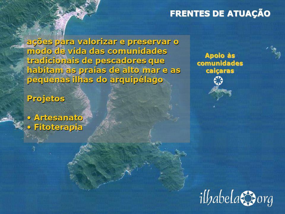 Apoio às comunidades caiçaras FRENTES DE ATUAÇÃO ações para valorizar e preservar o modo de vida das comunidades tradicionais de pescadores que habita
