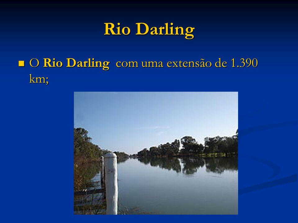 Rio Darling O Rio Darling com uma extensão de 1.390 km; O Rio Darling com uma extensão de 1.390 km;