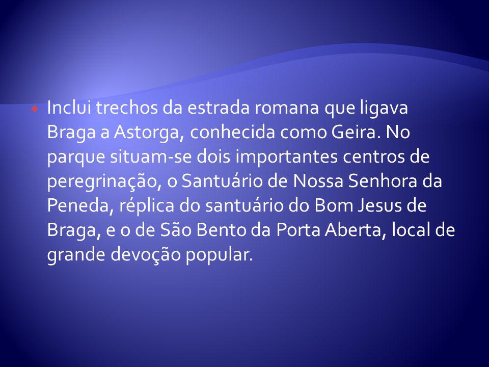  Inclui trechos da estrada romana que ligava Braga a Astorga, conhecida como Geira.