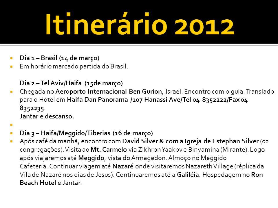  Dia 1 – Brasil (14 de março)  Em horário marcado partida do Brasil.