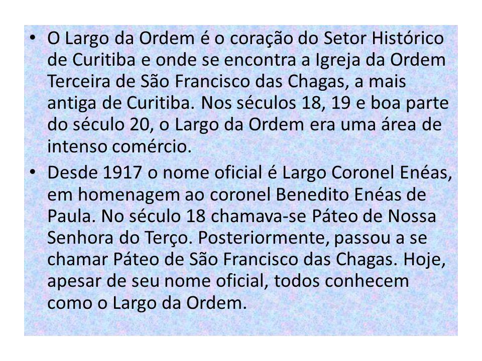 O Largo da Ordem é o coração do Setor Histórico de Curitiba e onde se encontra a Igreja da Ordem Terceira de São Francisco das Chagas, a mais antiga d