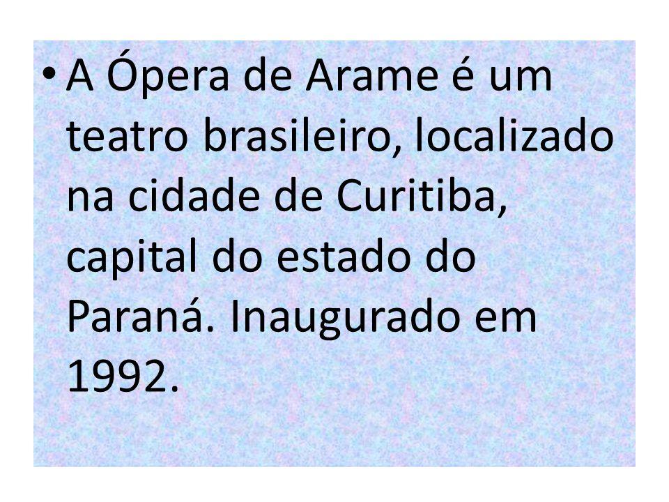 A Ópera de Arame é um teatro brasileiro, localizado na cidade de Curitiba, capital do estado do Paraná. Inaugurado em 1992.