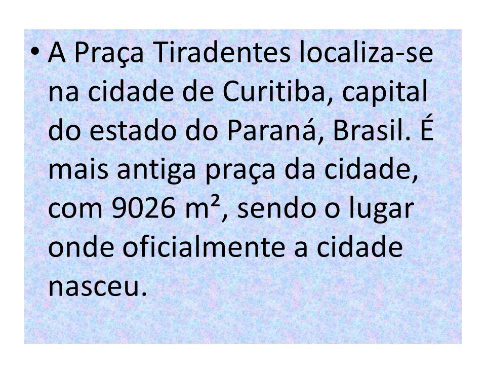 A Praça Tiradentes localiza-se na cidade de Curitiba, capital do estado do Paraná, Brasil. É mais antiga praça da cidade, com 9026 m², sendo o lugar o