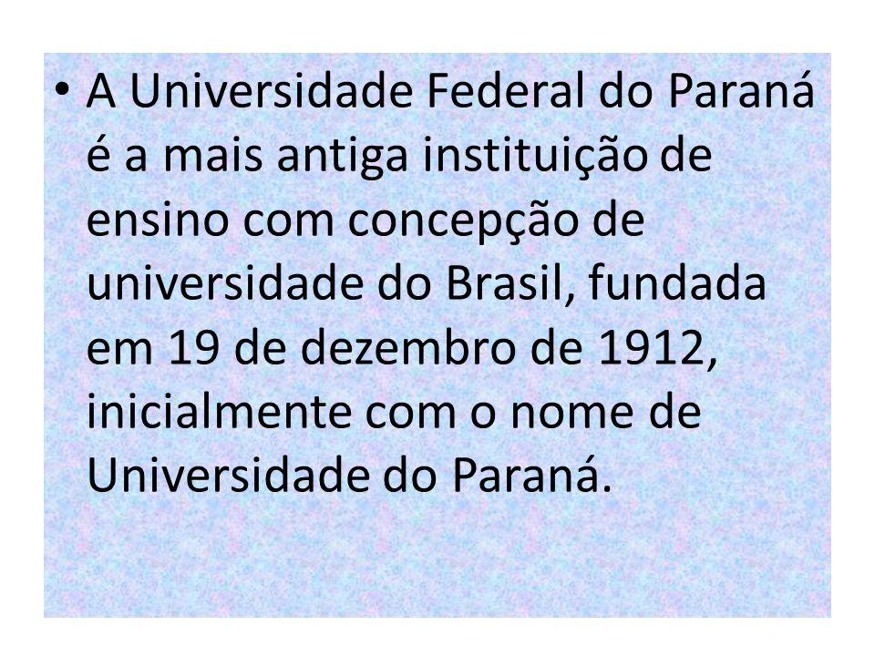 A Universidade Federal do Paraná é a mais antiga instituição de ensino com concepção de universidade do Brasil, fundada em 19 de dezembro de 1912, ini