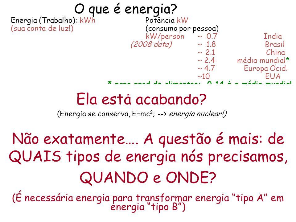 """Não exatamente…. A questão é mais: de QUAIS tipos de energia nós precisamos, QUANDO e ONDE? (É necessária energia para transformar energia """"tipo A"""" em"""