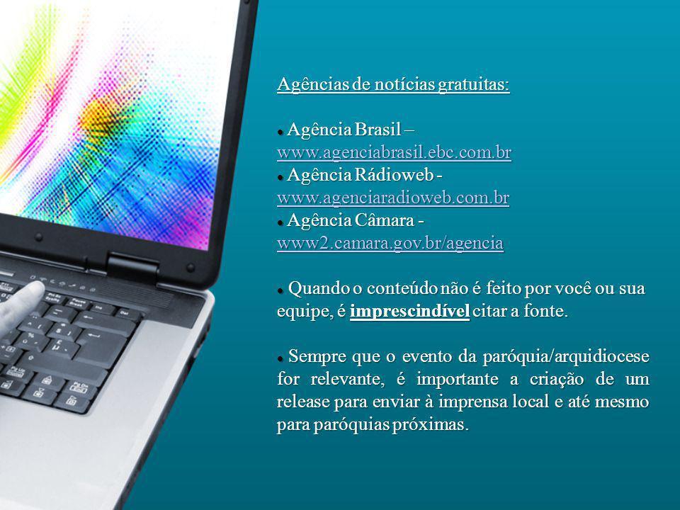 Agências de notícias gratuitas: Agência Brasil – www.agenciabrasil.ebc.com.br Agência Brasil – www.agenciabrasil.ebc.com.br www.agenciabrasil.ebc.com.