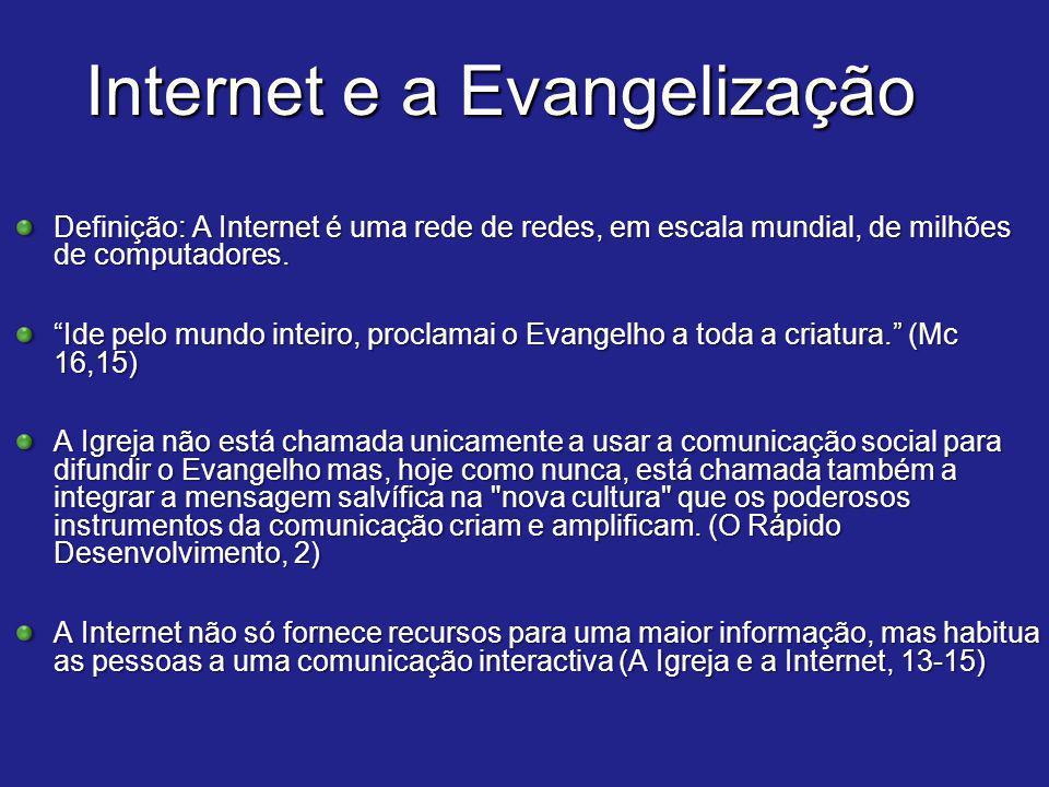 """Definição: A Internet é uma rede de redes, em escala mundial, de milhões de computadores. """"Ide pelo mundo inteiro, proclamai o Evangelho a toda a cria"""