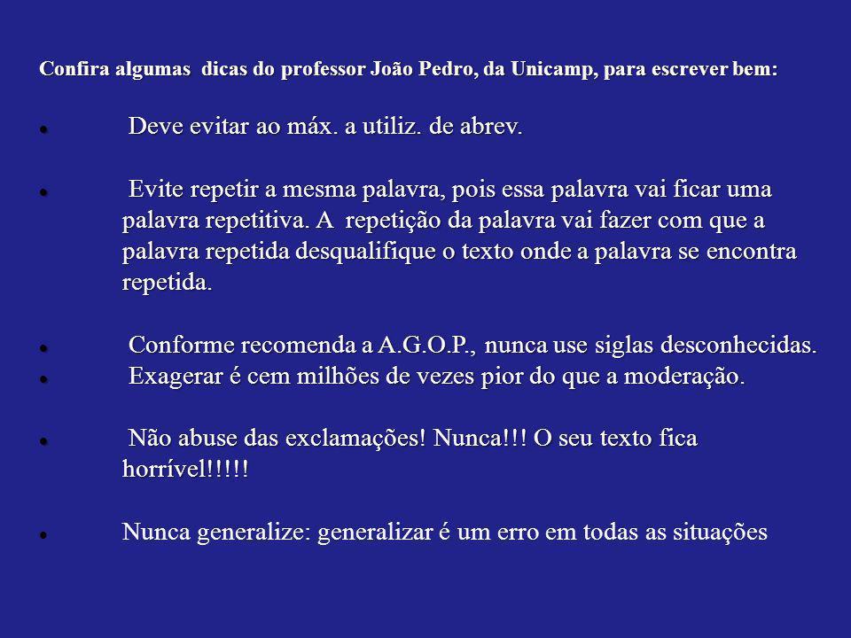 Confira algumas dicas do professor João Pedro, da Unicamp, para escrever bem: Deve evitar ao máx. a utiliz. de abrev. Deve evitar ao máx. a utiliz. de
