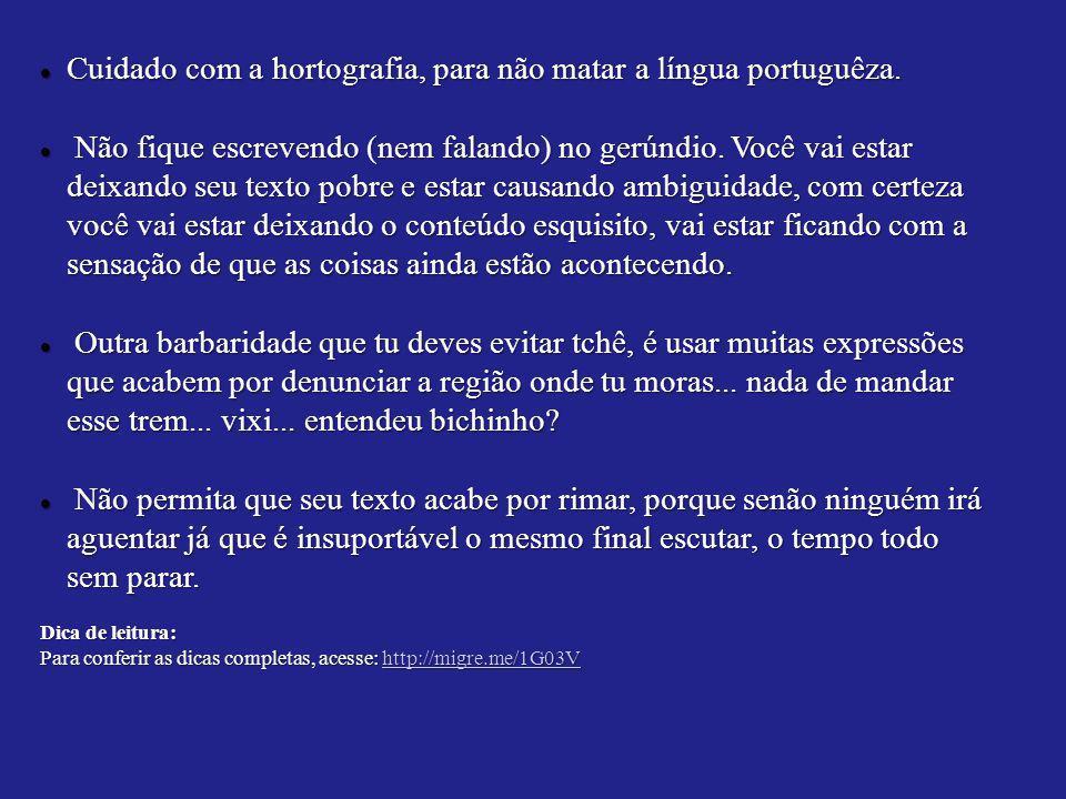Cuidado com a hortografia, para não matar a língua portuguêza. Cuidado com a hortografia, para não matar a língua portuguêza. Não fique escrevendo (ne